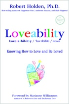 Loveability - Knowing How to Love and Be Loved by Robert Holden, Ph.D.