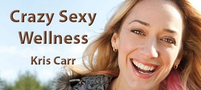 Crazy, Sexy Wellness with Kris Carr