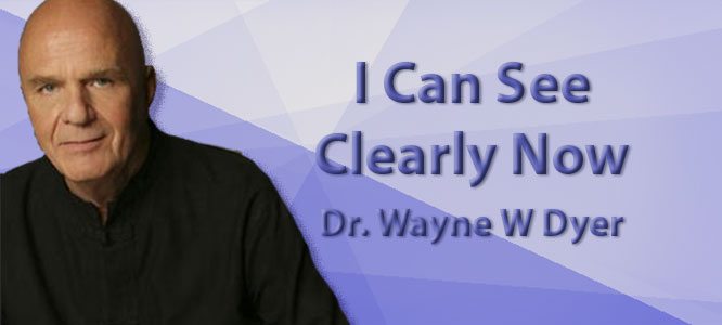 I Can See Clearly Now with Dr. Wayne W. Dyer