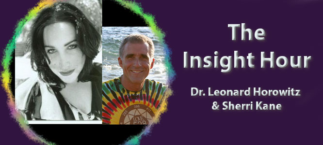 The Insight Hour with Dr. Leonard Horowitz