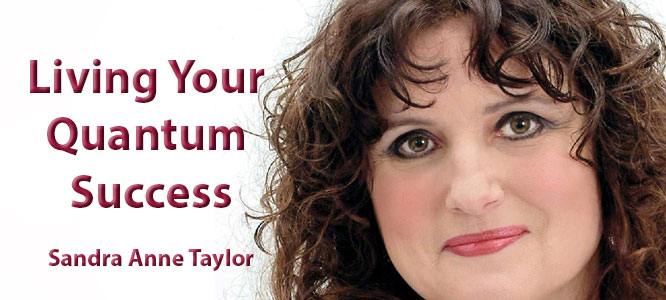 Living Your Quantum Success with Sandra Anne Taylor