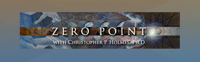 Zero Point with Christopher P. Holmes, Ph.D.