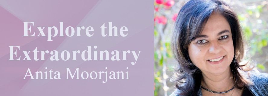 Explore the Extraordinary with Anita Moorjani
