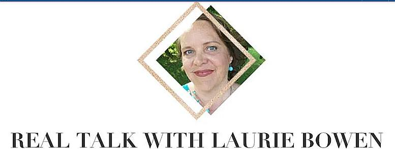 Real Talk with Laurie Bowen